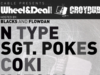 Cable Present Wheel & Deal X Croydub: N Type + DJ Hatcha + Coki + Youngsta + Chef + Soap Dodgers + DJ Surge + Benton + DJ Hijack + Sgt Pokes + Flowdan + Unitz + Walsh + Raggs + Bluesy + Blacks picture