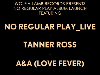 Wolf & Lamb Records Presents No Regular Play Album Launch: No Regular Play + Tanner Ross + A&A Love Fever picture