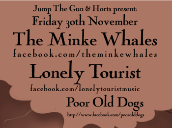 Jump The Gun and Horts Presents: The Minke Whales + Poor Old Dogs + Lonely Tourist picture