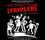 Flyer thumbnail for Little Grimley's Troubles Tripled: Madcap Theatre Productions