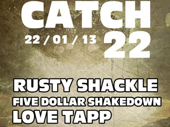 Catch 22: Rusty Shackle + Five Dollar Shakedown + Love Tapp + 50 One picture