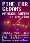 Flyer thumbnail for Pine For Cedars + Neuschlaufen + Ted and Liam