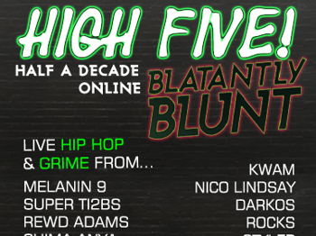 High 5! Half A Decade Of Blatantly Blunt [Hip Hop & Grime]: Melanin 9 + Mr Ti2bs + Rewd Adams + Chima Anya + Byron + Moose Funk Squad + Kwam + N ico Lindsay + Darkos and Rocks + Styler + Sicx + Vola + INC + Lue'b + ENK Collective + Tony Tokyo + Benja Min picture
