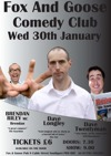 Flyer thumbnail for The Fox And Goose Comedy Club: Dave Longley, Dave Twentyman, Brendan Riley