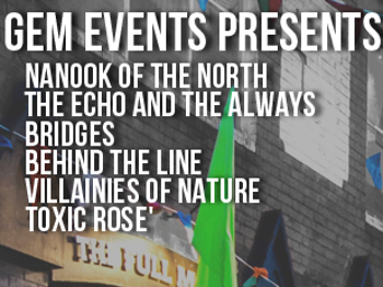 Gem Events Presents...Live At The Full Moon Club: The Echo And The Always + Nanook Of The North + The Bridges + Behind The Line + Villainies Of Nature picture