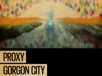Proxy + Gorgon City picture