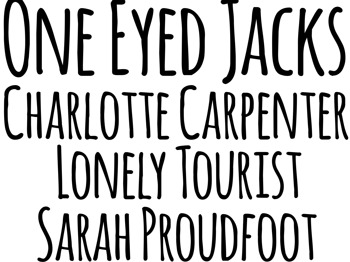One Eyed Jacks + Charlotte Carpenter + Lonely Tourist + Sarah Proudfoot picture