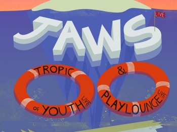 JAWS + Tropic Of Youth + Playlounge picture