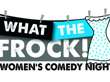 What The Frock! Women's Comedy Night: Tiffany Stevenson, Danielle Ward, Rosie Wilby, Becky Walsh, Laura Lexx, Sam Von Rombeg, Jayde Adams picture
