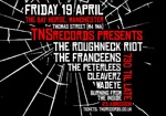 Flyer thumbnail for TNS Records Presents: The Roughneck Riot + The Franceens + The Peterlees + Cleavers + Wadeye + Burning From The Inside