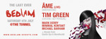 Flyer thumbnail for The Last Ever Bedlam: Ame + Tim Green