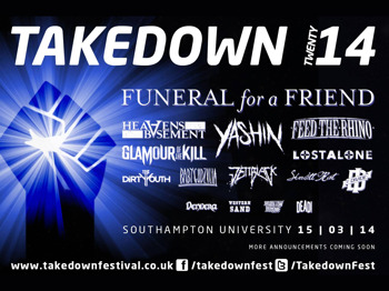 Takedown Twenty 14: Funeral For A Friend + Heavens Basement + Yashin + Feed The Rhino + Glamour Of The Kill + LostAlone + The Dirty Youth + Baby Godzilla + JettBlack + Skarlett Riot + I Divide + Dendera + Western Sand + Our Hollow Our Home + Dead! + Hacktivist + Zoax + Jamie Lenman + Blitz Kids picture