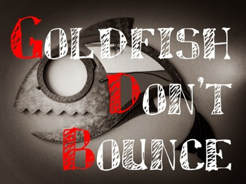 Goldfish Don't Bounce... picture