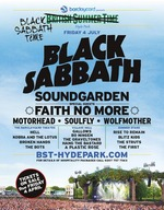 Flyer thumbnail for Barclaycard Presents British Summer Time Hyde Park: Black Sabbath + Soundgarden + Faith No More + Motorhead + Soulfly + Wolfmother + Hell + Gallows + Rise To Remain + Kobra & The Lotus + Bo Ningen + Blitz Kids + Broken Hands + The Graveltones + The Struts + The Bots + Hang The B*stard + A Plastic Rose + The First + UME + Reignwolf