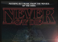 Never Say Die! - Music From The Movies Of The 1980s artist photo